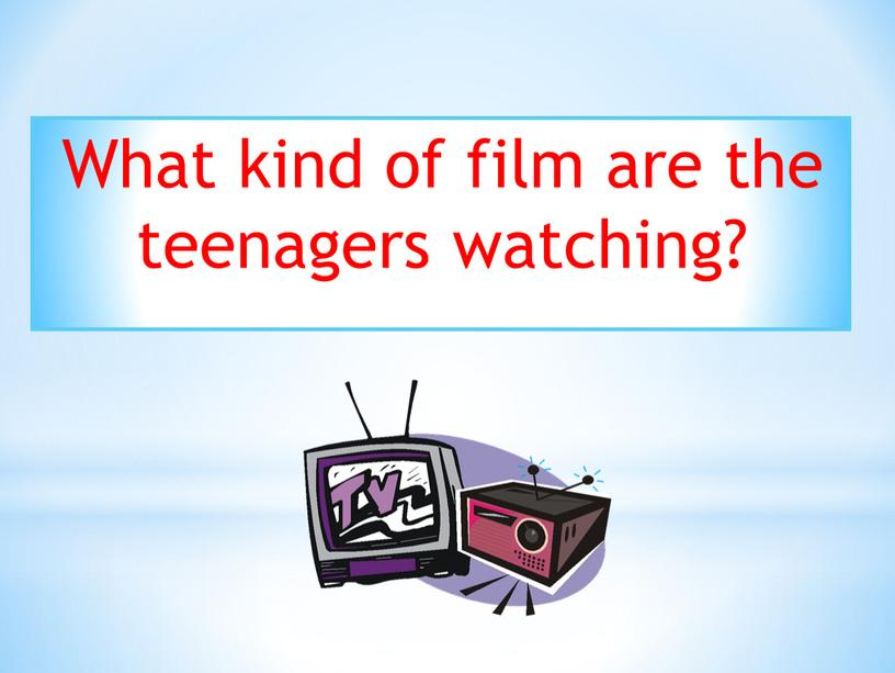 What kind of film are the teenagers watching?