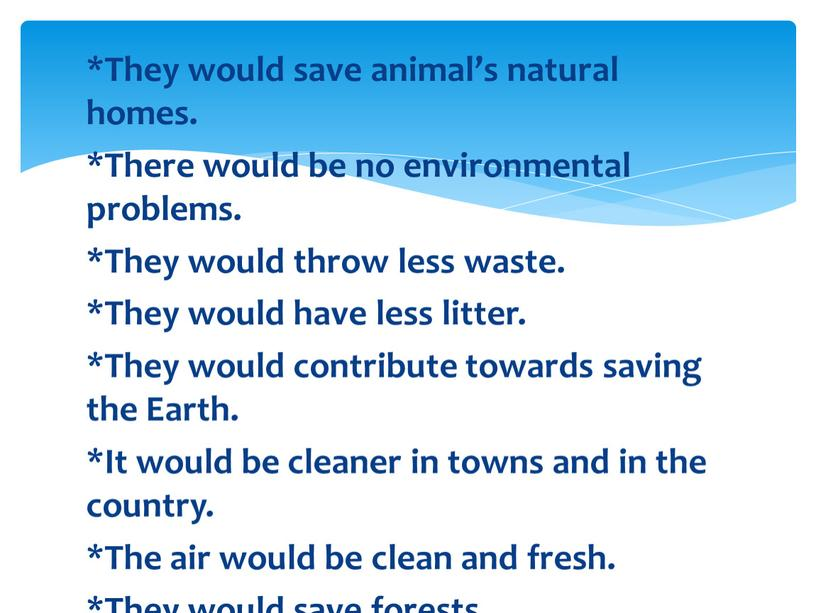 They would save animal's natural homes