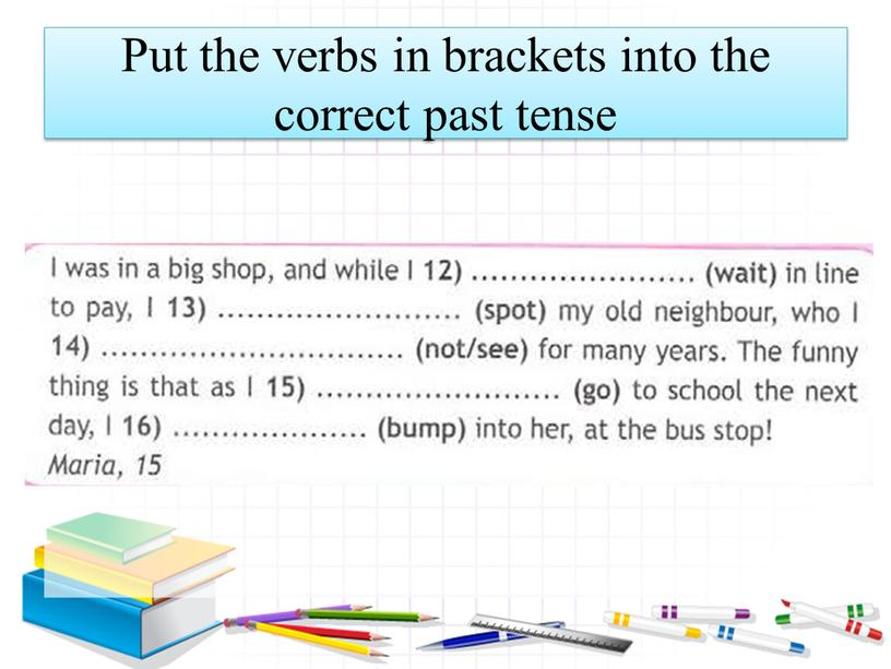 Put the verbs in brackets into the correct past tense