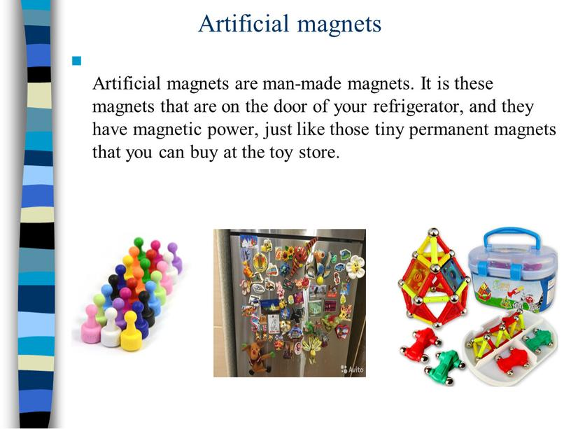 Artificial magnets Artificial magnets are man-made magnets
