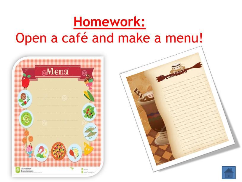 Homework: Open a café and make a menu!