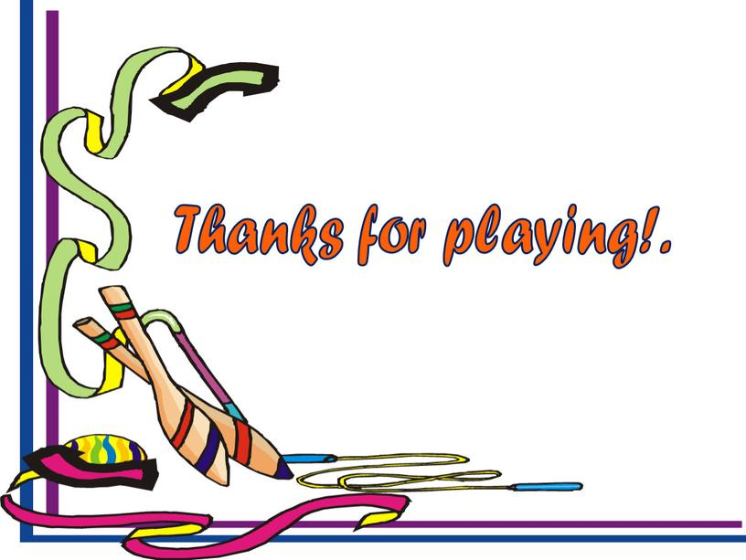 Thanks for playing!.