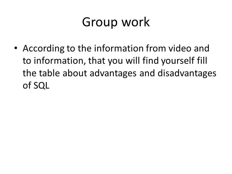 Group work According to the information from video and to information, that you will find yourself fill the table about advantages and disadvantages of