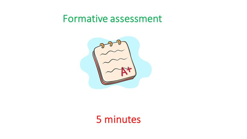 Formative assessment 5 minutes