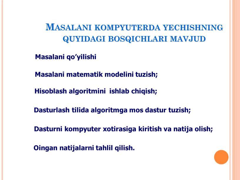 Masalani kоmpyuterda yechishning quyidagi bоsqichlari mavjud