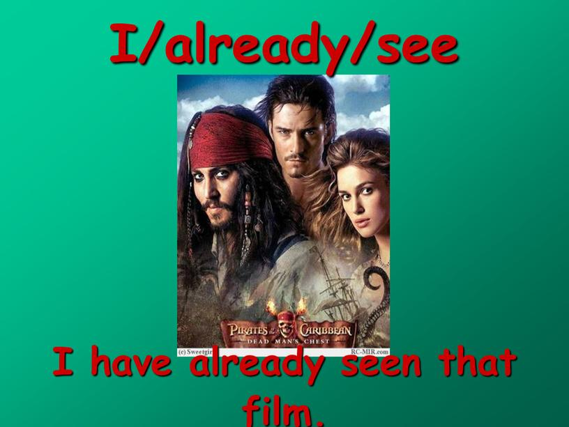 I/already/see I have already seen that film