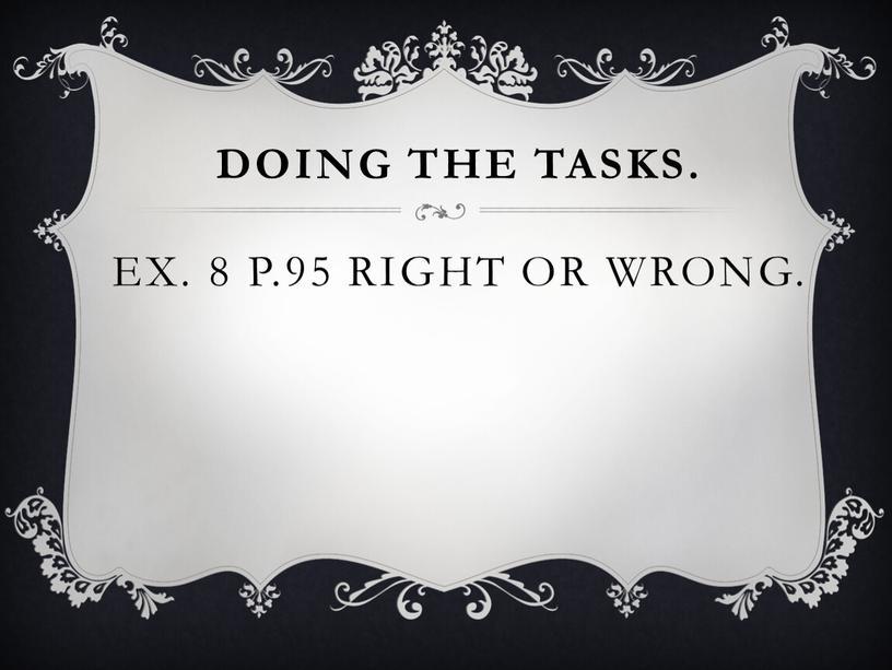 Doing the tasks. Ex. 8 p.95