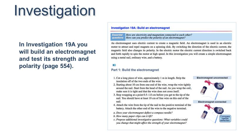 In Investigation 19A you will build an electromagnet and test its strength and polarity (page 554)