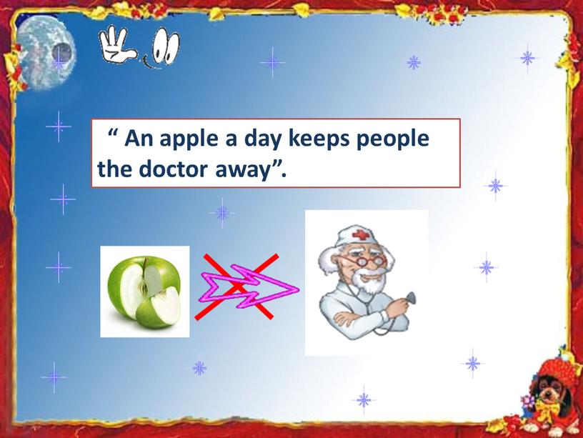 """An apple a day keeps people the doctor away"""""""
