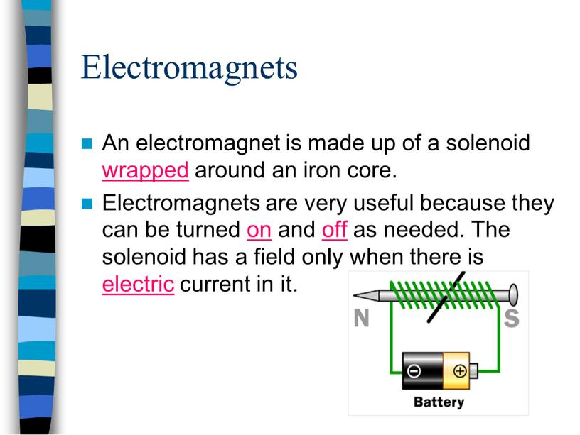 Electromagnets An electromagnet is made up of a solenoid wrapped around an iron core