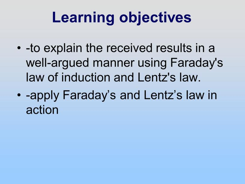 Learning objectives -to explain the received results in a well-argued manner using