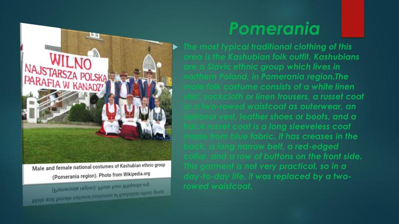 Pomerania The most typical traditional clothing of this area is the