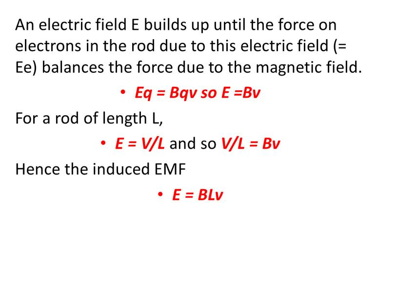 An electric field E builds up until the force on electrons in the rod due to this electric field (=