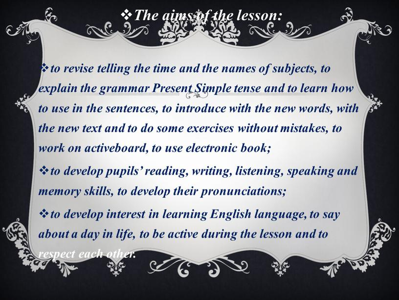 The aims of the lesson: to revise telling the time and the names of subjects, to explain the grammar