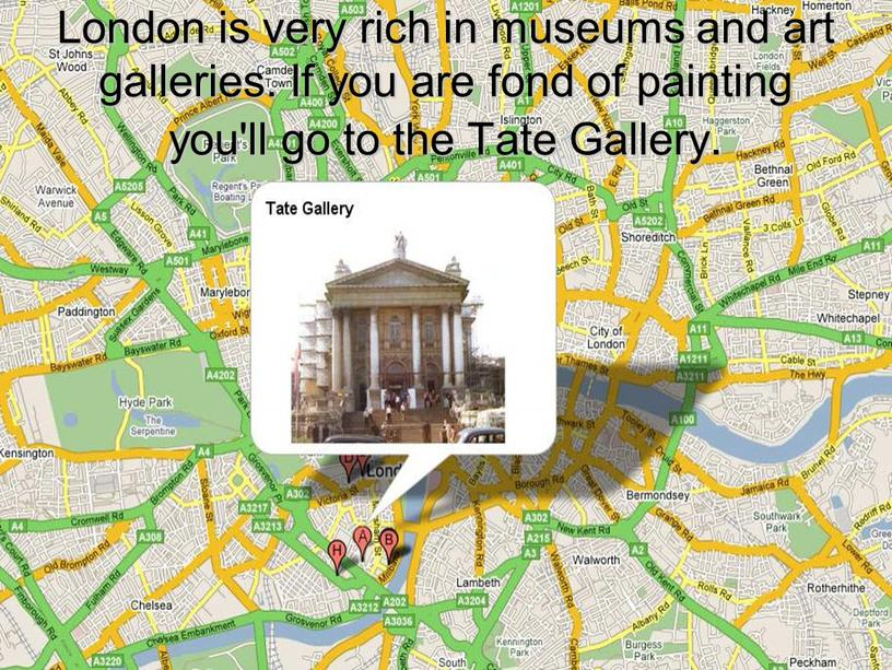 London is very rich in museums and art galleries
