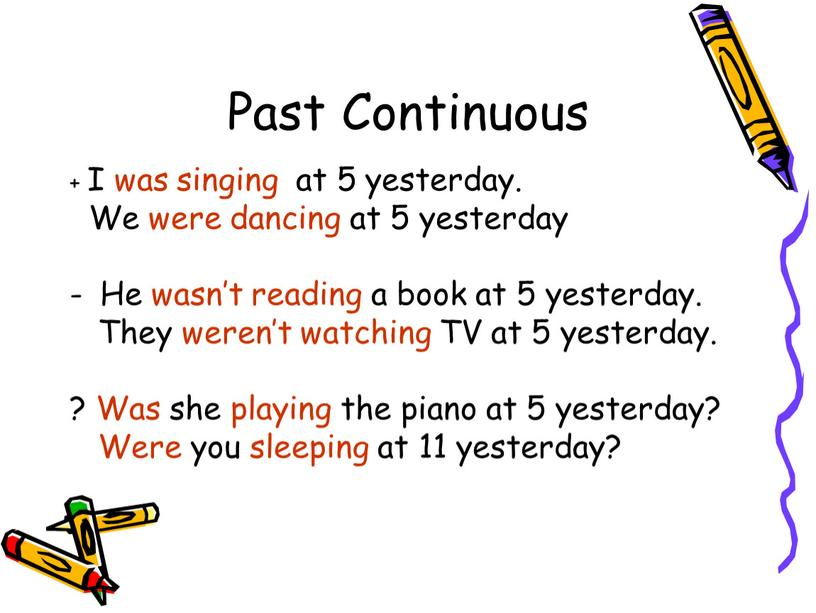 Past Continuous + I was singing at 5 yesterday