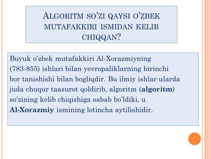 Algoritm so'zi qaysi o'zbek mutafakkiri ismidan kelib chiqqan?