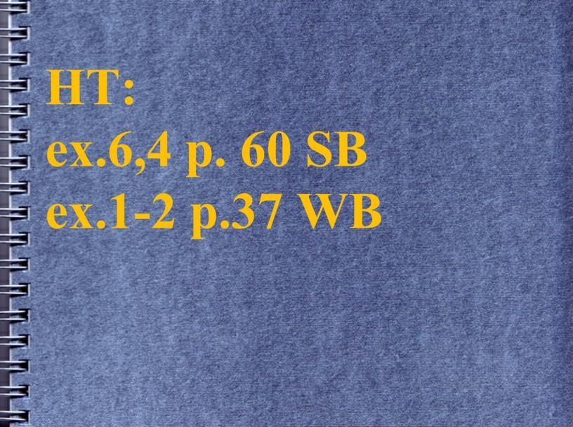 HT: ex.6,4 p. 60 SB ex.1-2 p.37