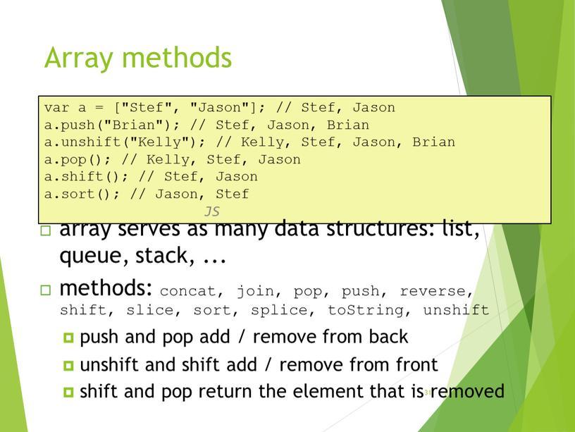 "Array methods 31 var a = [""Stef"", ""Jason""]; //"