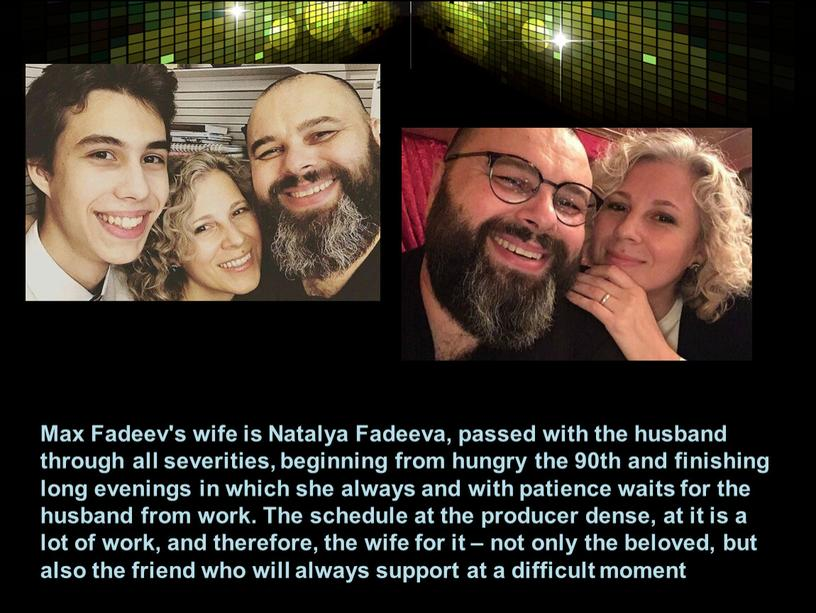 Max Fadeev's wife is Natalya Fadeeva, passed with the husband through all severities, beginning from hungry the 90th and finishing long evenings in which she…