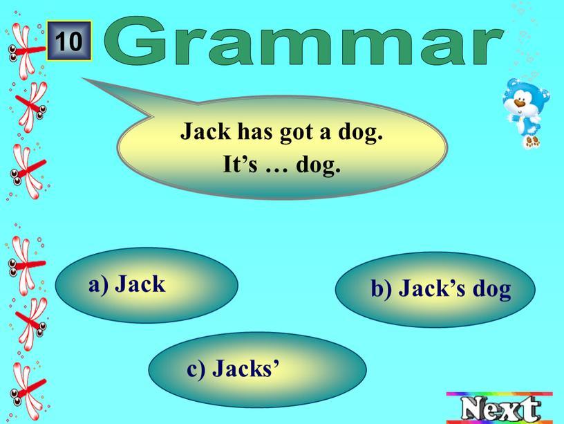 Jacks' b) Jack's dog а) Jack 10