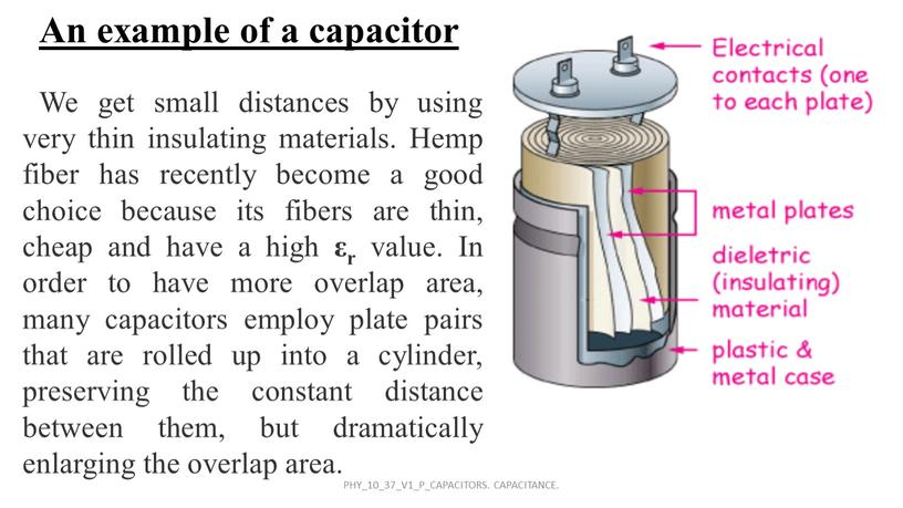 An example of a capacitor We get small distances by using very thin insulating materials