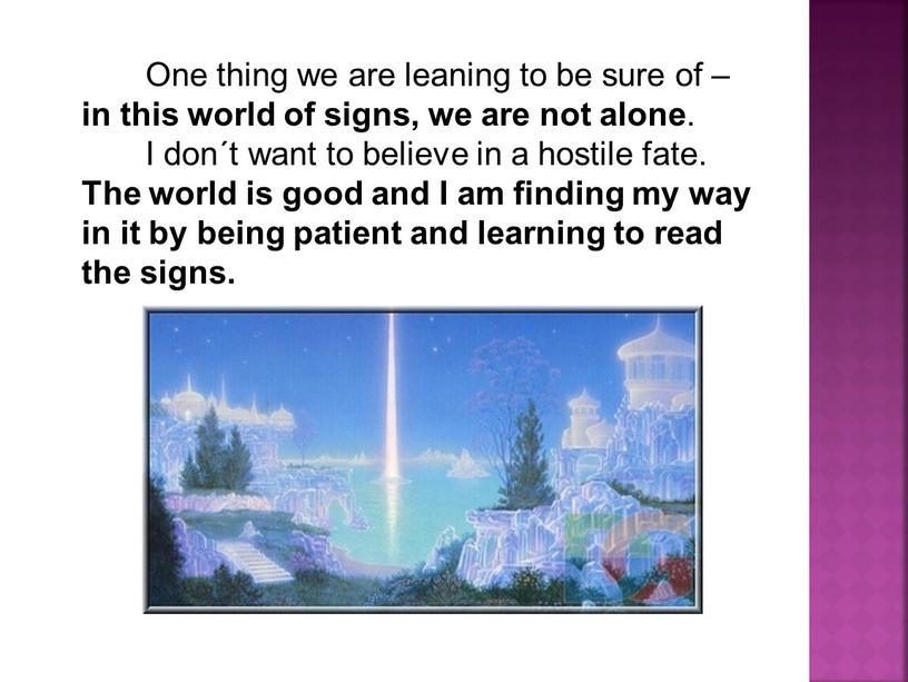 One thing we are leaning to be sure of – in this world of signs, we are not alone