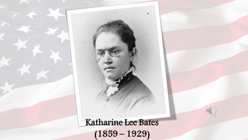 Katharine Lee Bates (1859 – 1929)