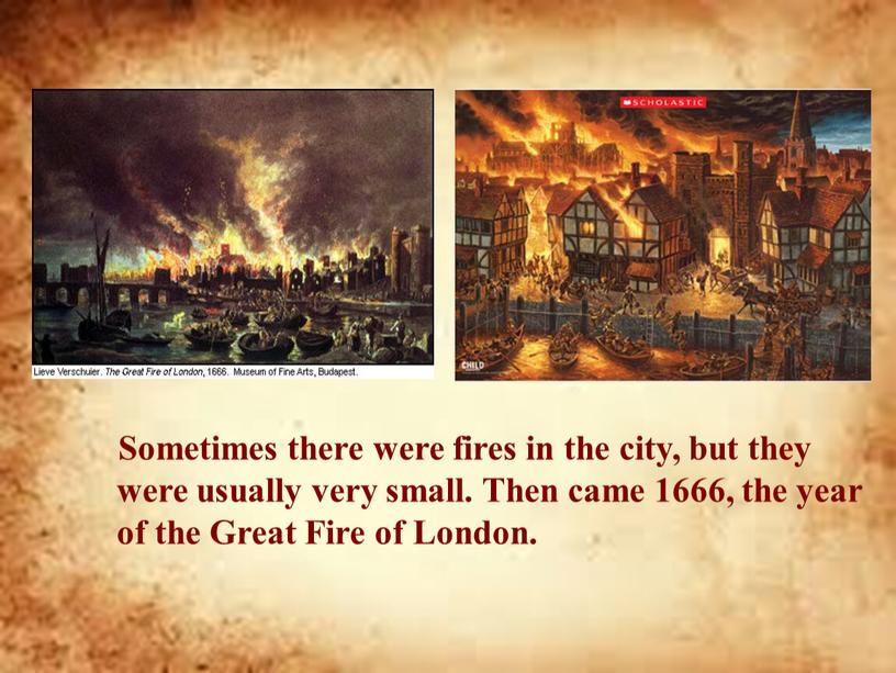 Sometimes there were fires in the city, but they were usually very small