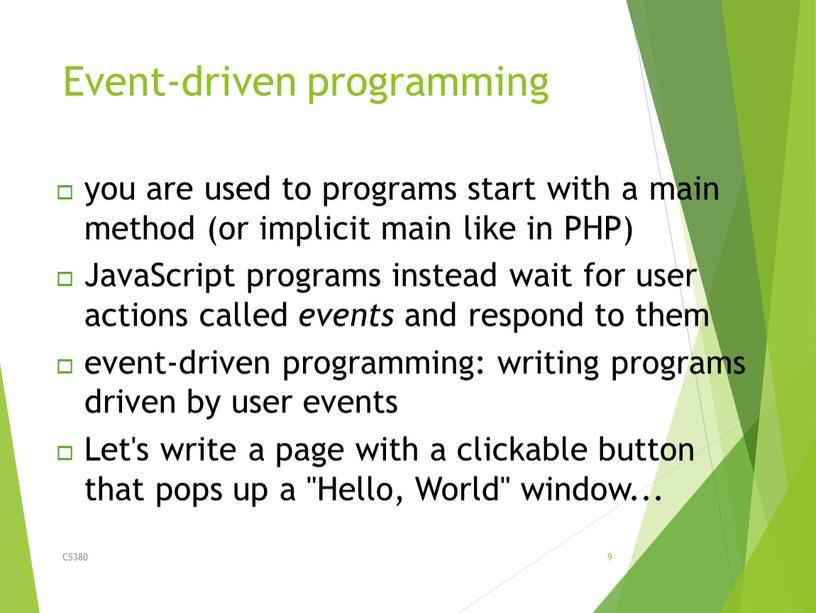 Event-driven programming CS380 9 you are used to programs start with a main method (or implicit main like in