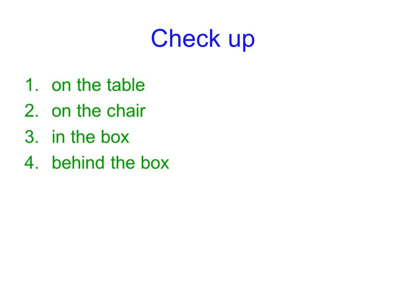 Check up on the table on the chair in the box behind the box