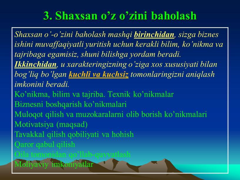 Shaxsan o'z o'zini baholash Shaxsan o'-o'zini baholash mashqi birinchidan , sizga biznеs ishini muvaffaqiyatli yuritish uchun kеrakli bilim, ko'nikma va tajribaga egamisiz, shuni bilishga yordam…
