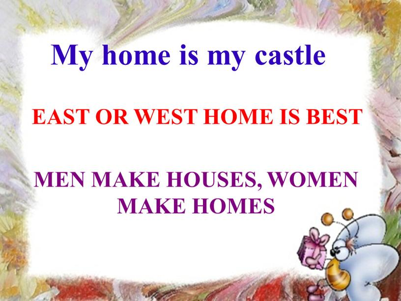 My home is my castle EAST OR WEST