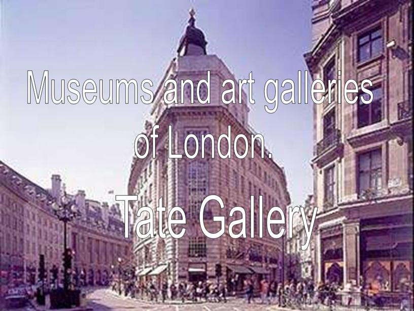 Museums and art galleries of London