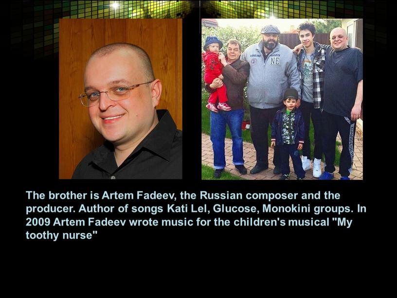The brother is Artem Fadeev, the