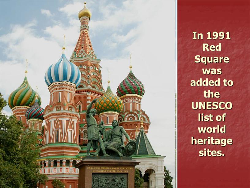In 1991 Red Square was added to the