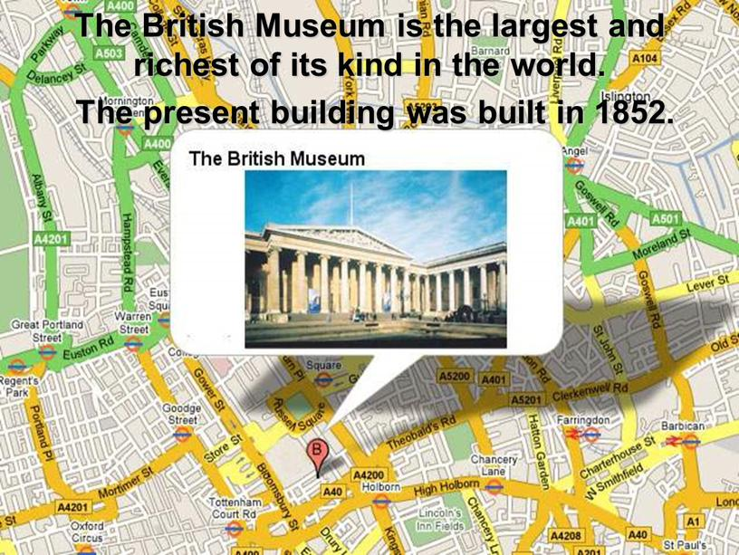 The British Museum is the largest and richest of its kind in the world
