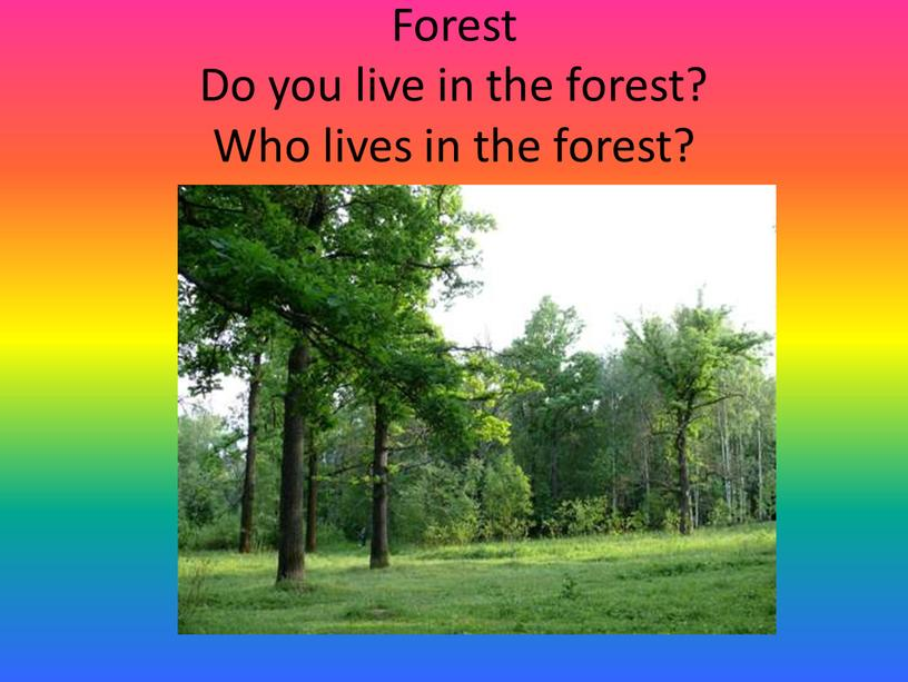 Forest Do you live in the forest?