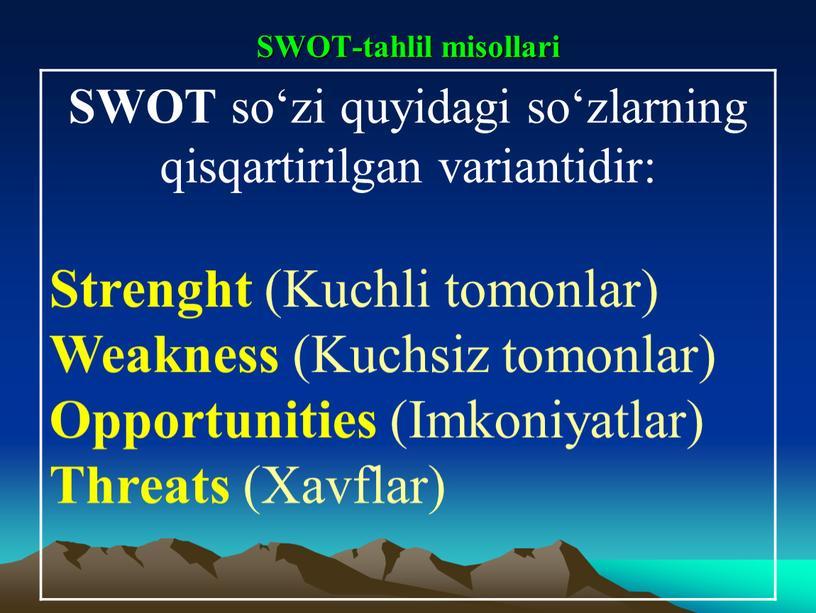 SWOT-tahlil misollari SWOT so'zi quyidagi so'zlarning qisqartirilgan variantidir: