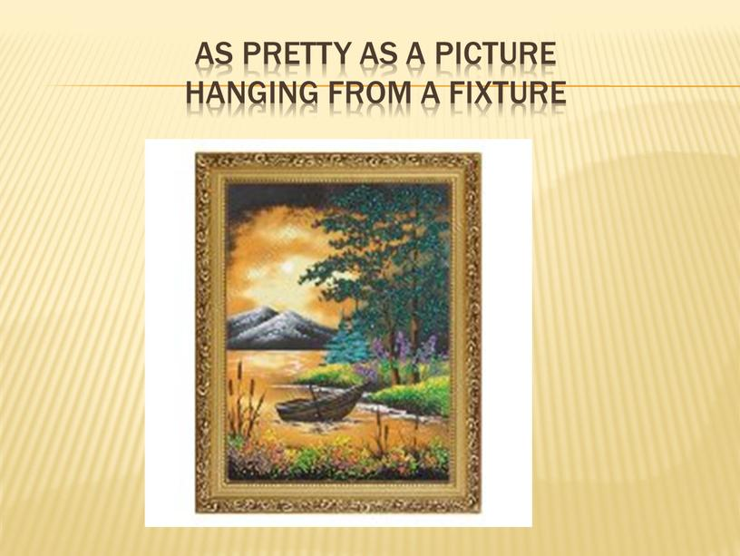 As pretty as a picture hanging from a fixture