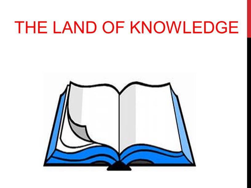 THE LAND OF KNOWLEDGE