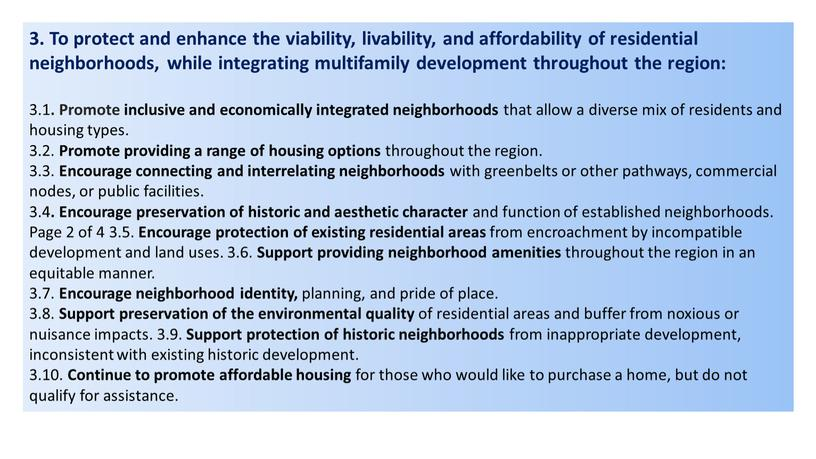 To protect and enhance the viability, livability, and affordability of residential neighborhoods, while integrating multifamily development throughout the region: 3