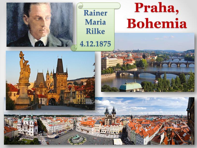 Praha, Bohemia Rainer Maria Rilke 4