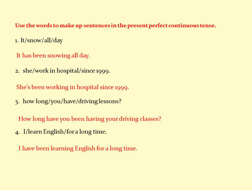 Use the words to make up sentences in the present perfect continuous tense