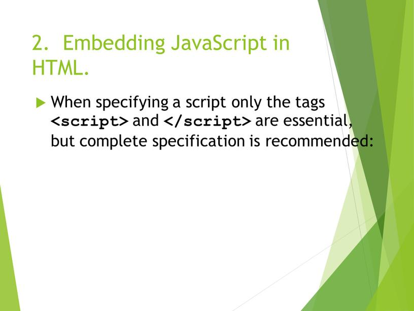 Embedding JavaScript in HTML. When specifying a script only the tags </strong> and <strong> are essential, but complete specification is recommended: <br> <!--