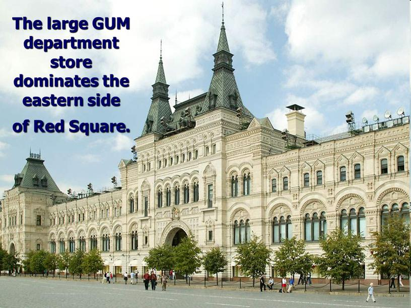 The large GUM department store dominates the eastern side of