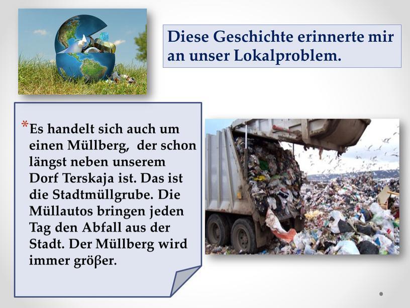 Es handelt sich auch um einen Müllberg, der schon längst neben unserem