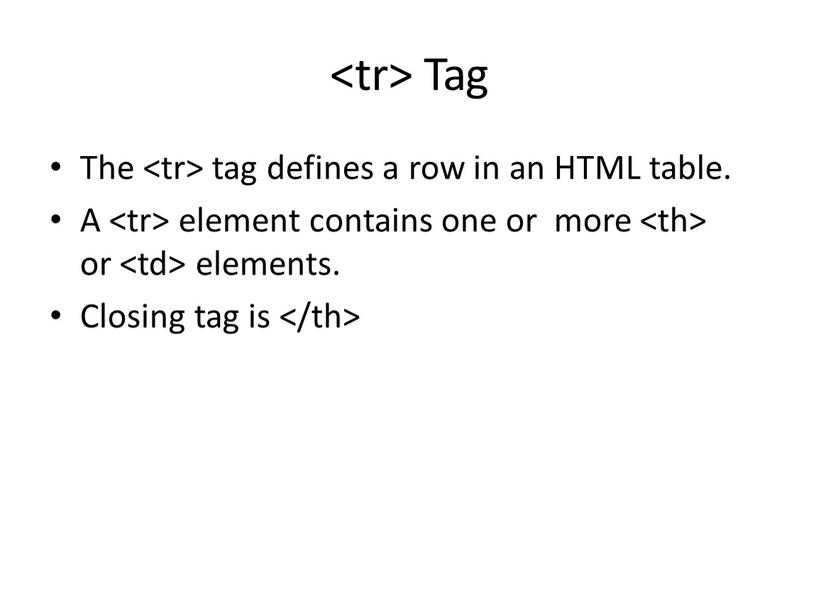 Tag The tag defines a row in an