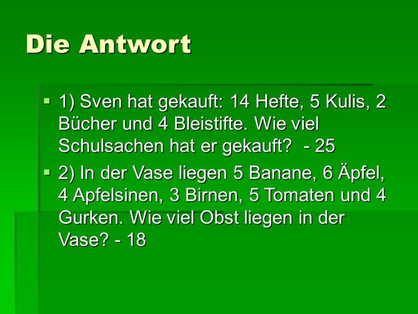 Die Antwort 1) Sven hat gekauft: 14