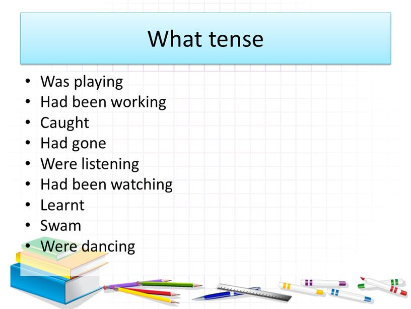 What tense Was playing Had been working